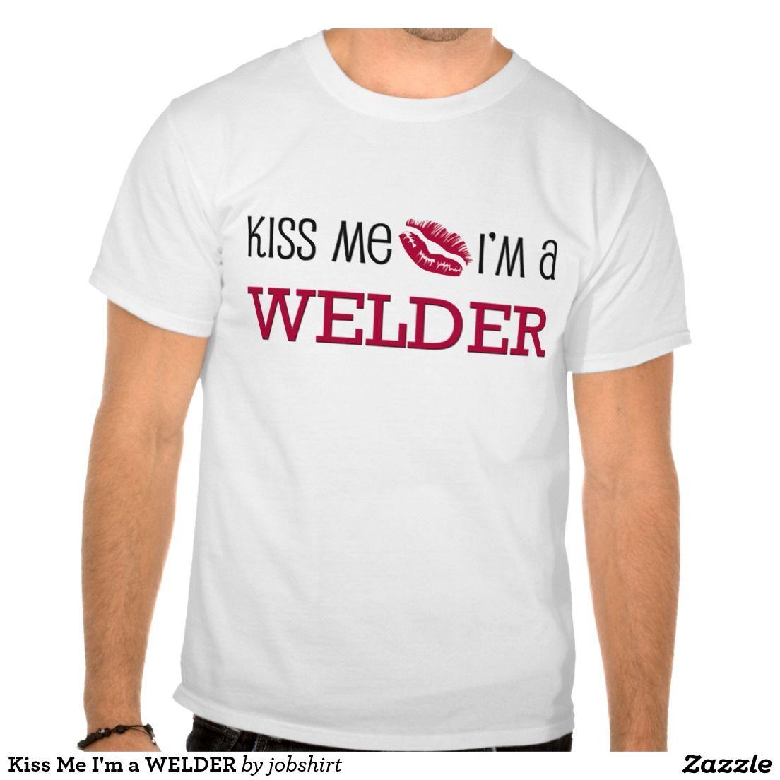 Kiss Me I'm a WELDER Tshirts