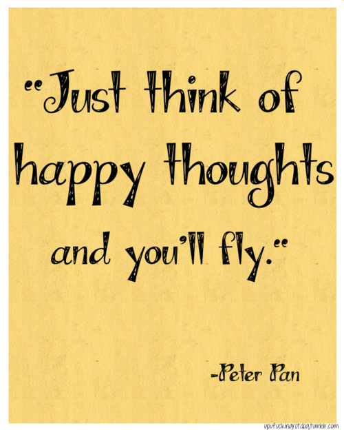 Happy Thoughts Quotes 25 Peter pan Inspirational Quotes | Inspirational quotes | Quotes  Happy Thoughts Quotes