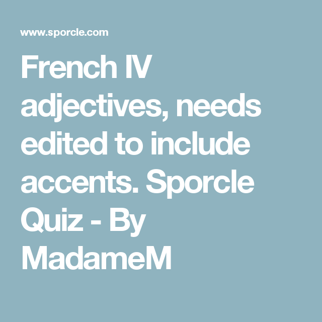 French Iv Adjectives Needs Edited To Include Accents Sporcle Quiz