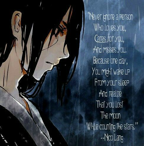 Never ignore a person who loves you, cares for you, and misses you, because one day, you might wake up from your sleep and realize that you lost the moon while counting the stars, Nico Lang, text, quote, Uchiha Sasuke, raining, sad; Naruto