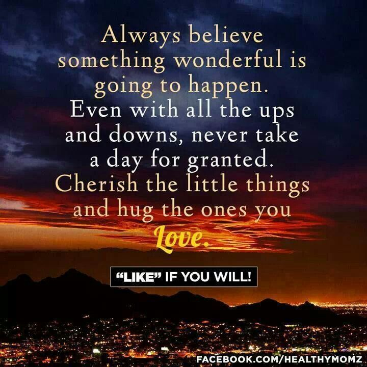 Always Believe Something Wonderful Is Going To Happen Even With