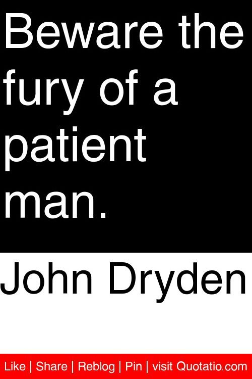 John Dryden Beware The Fury Of A Patient Man Quotations