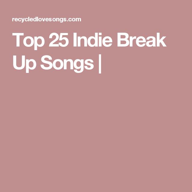 Top 25 Indie Break Up Songs | | My Playlists | Indie music, Songs, Indie