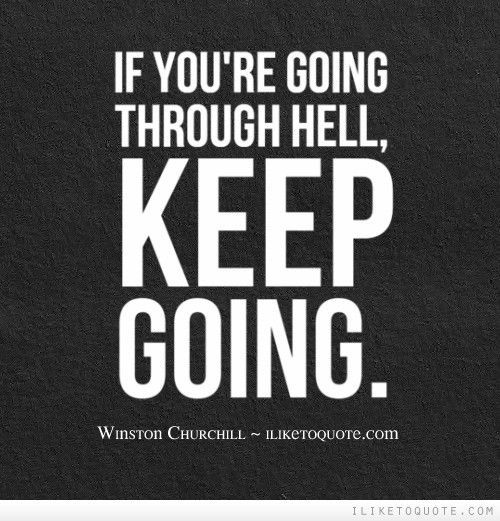 Love Through Hardship Quotes: If You're Going Through Hell, Keep Going.