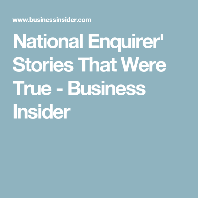 National Enquirer' Stories That Were True - Business Insider