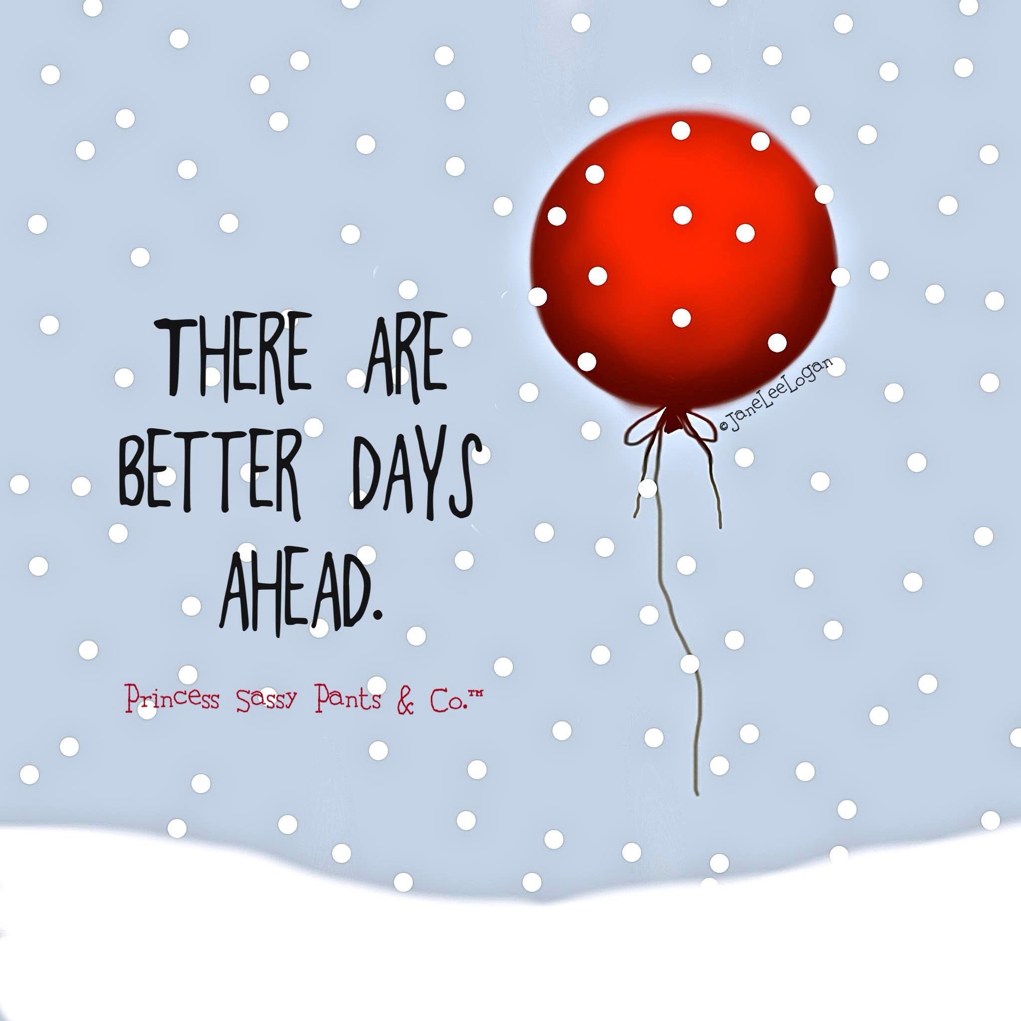 Better Days Ahead Sassy Pants Sassy Pants Quotes Sassy