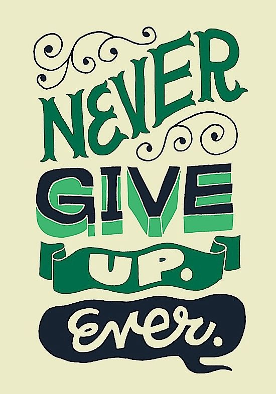 Never Give up ever
