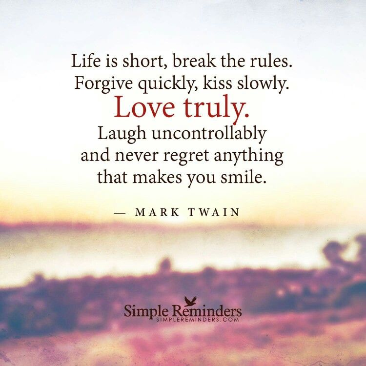 Life Is Short Enjoy It Without Regret And Love Truly Simple Inspirational Quotes Mark Twain Quotes Simple Reminders