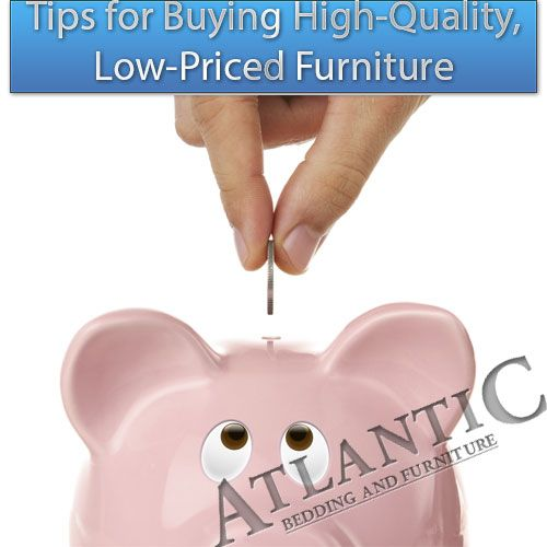 Tips For Buying High Quality Low Priced Furniture Atlantic Bedding And Furniture Greenville Sc Money Saving Strategies Funny Furniture Easy Cash
