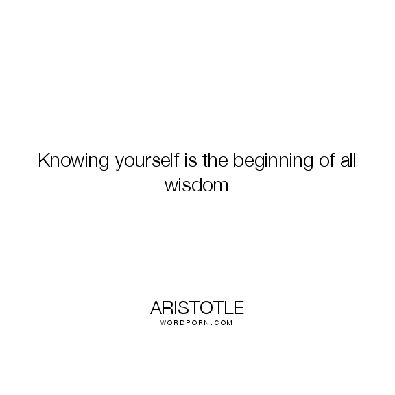 Knowing Yourself Is The Beginning Of All Wisdom Self Discovery Quotes Introspection Quotes Wisdom