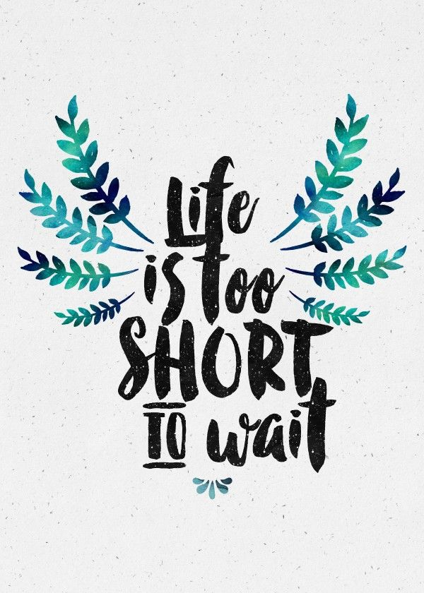 Lifes Too Short To Wait Text Art Poster Print Metal