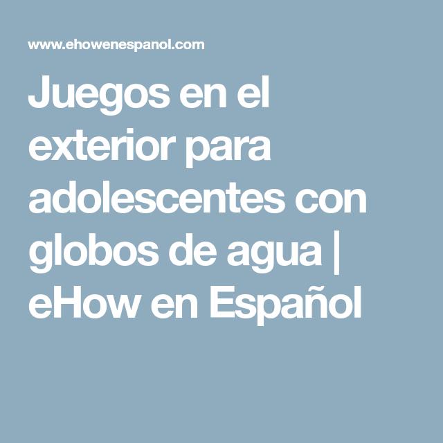 Juegos En El Exterior Para Adolescentes Con Globos De Agua Ehow En