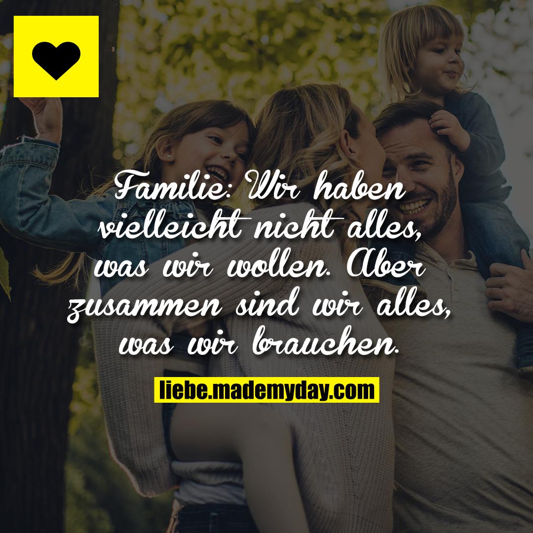 Familie Wir Haben Vielleicht Nicht Alles Was Wir Wollen Aber Zusammen Sind Wir Alles Was Wir Brauchen Zitat Familie Wahre Zitate Coole Spruche