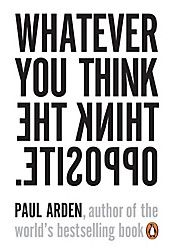 Whatever You Think Think the Opposite. Paul Arden,. Kartoniert (TB) – Buch