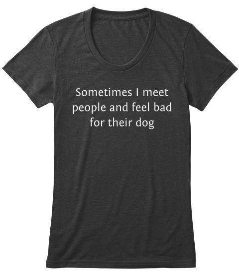 Sometimes...   Funny T-shirt