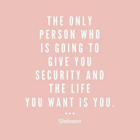 The Only Person Who Is Going To Give You Security And The Life You ...