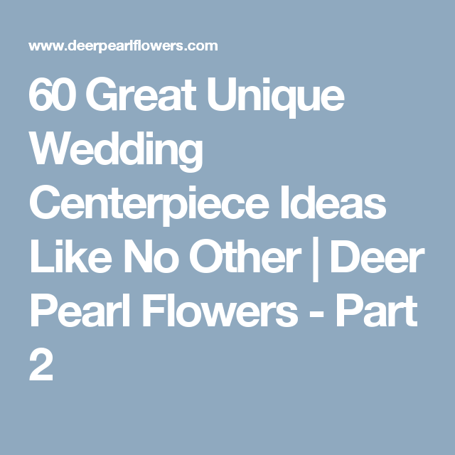 60 Great Unique Wedding Centerpiece Ideas Like No Other | Deer Pearl Flowers - Part 2