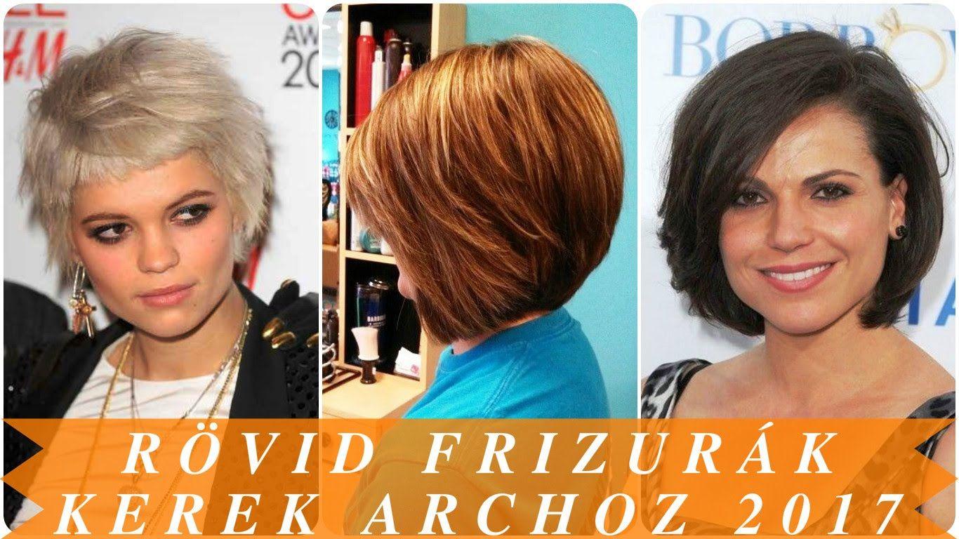 Rövid Frizurák Kerek Archoz 2017 Hair