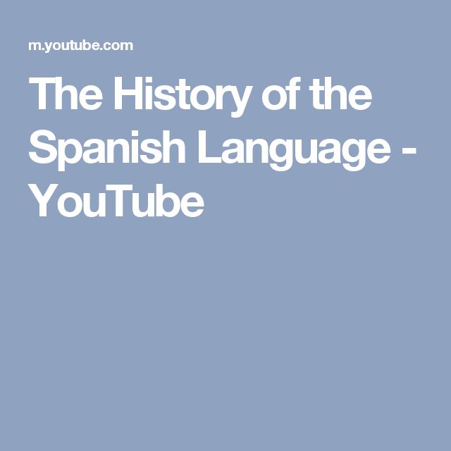 The History of the Spanish Language - YouTube