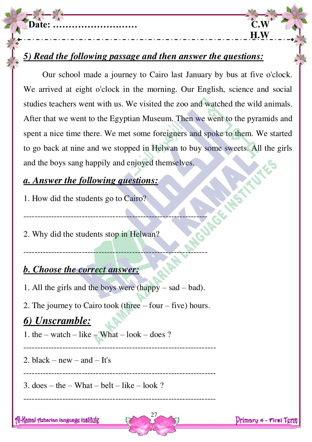 Date: ……………………… C.W H.W 27 5) Read the following passage and then answer the questions: Our school made a journey to Cairo...