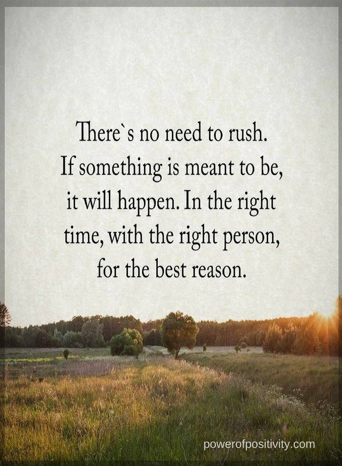 Quotes Theres No Need To Rush If Something Is Meant To Be It Will
