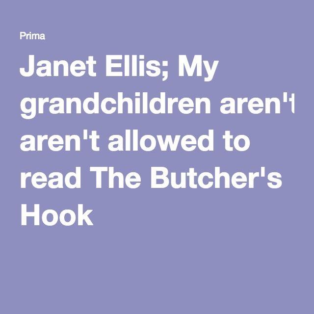Janet Ellis; My grandchildren aren't allowed to read The Butcher's Hook