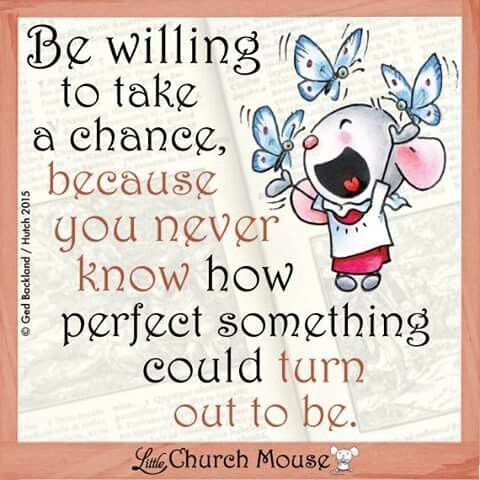 Be willing to take a chance,