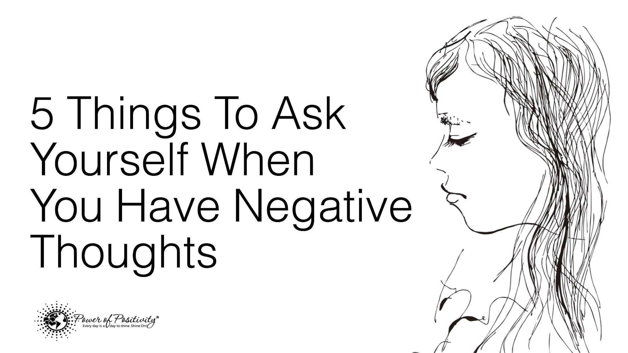 5 Things To Ask Yourself When You Have Negative Thoughts