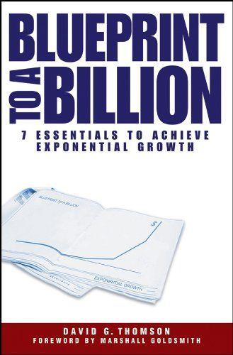 Blueprint to a billion 7 essentials to achieve exponential growth blueprint to a billion 7 essentials to achieve exponential growth by thomson david malvernweather Images