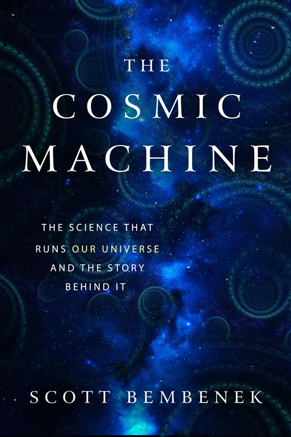 Popular Science Book The Cosmic Machine By Scott Bembenek Books