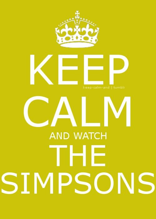 Keep Calm and watch the simpsons