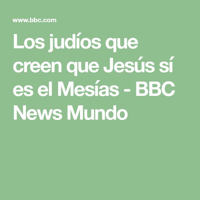 Los Judíos Que Creen Que Jesús Sí Es El Mesías Bbc News Mundo Judios Despues De Cristo Jesus En Hebreo
