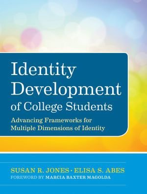 Jossey-Bass Higher & Adult Education: Identity Development of College Students: Advancing ...