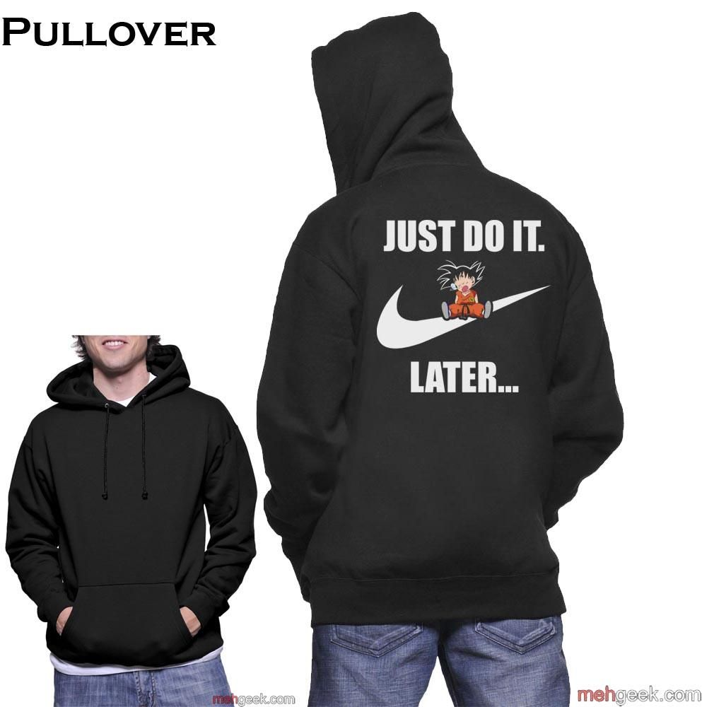 faee76bf Just Do It Later Goku On back only Unisex Pullover Hoodie – Meh. Geek