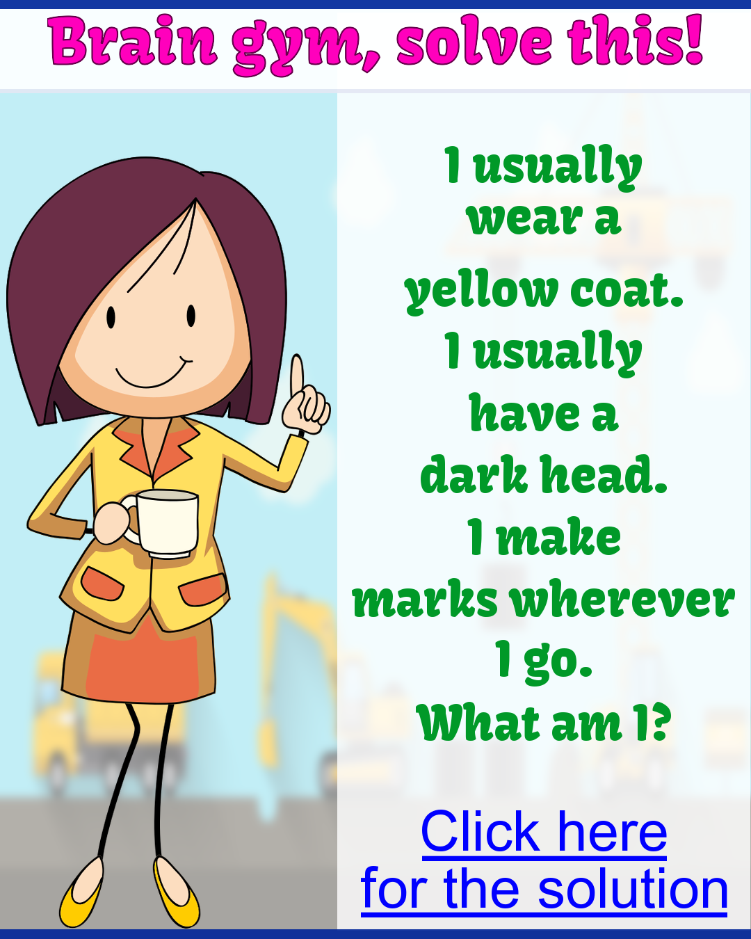 What am I? Wearing a yellow coat Brain teasers for