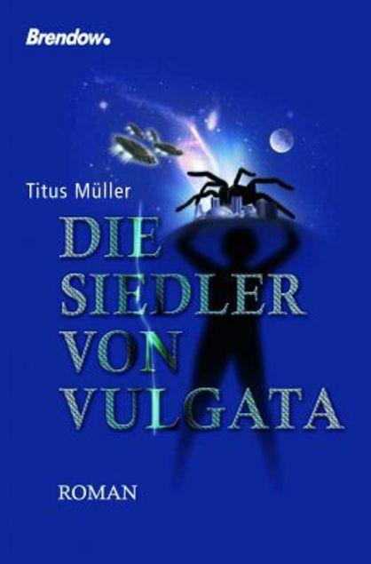 Die Siedler von Vulgata : Roman by Titus Müller | LibraryThing