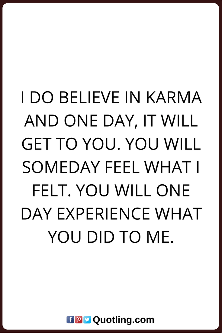 I Do Believe In Karma And One Day It Will Get To You Famous Memorable Quote Karma Quotes True Quotes Wisdom Quotes