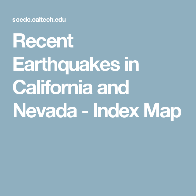 Recent Earthquakes In California And Nevada Index Map Earthquake