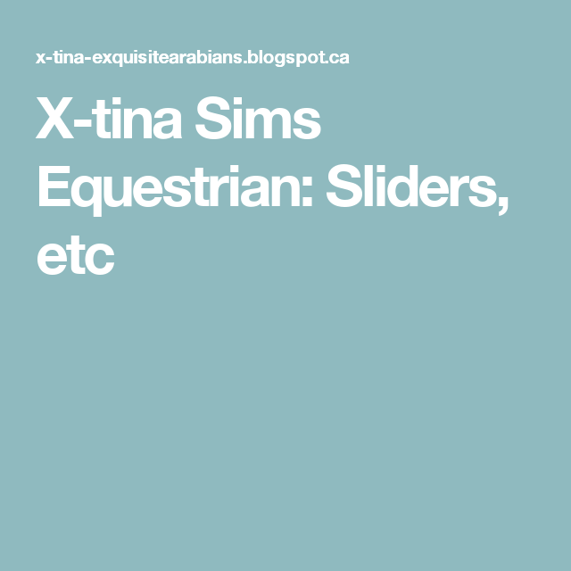 X-tina Sims Equestrian: Sliders, etc