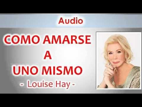 Louise Hay Como amarse a uno Mismo Audio Español