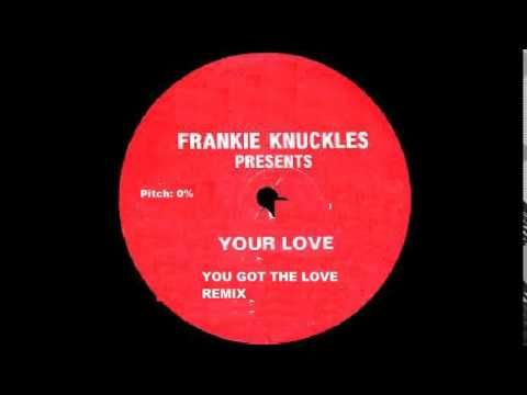 Frankie Knuckles Your Love You Got The Love Remix Frankie Knuckles Love You Frankie