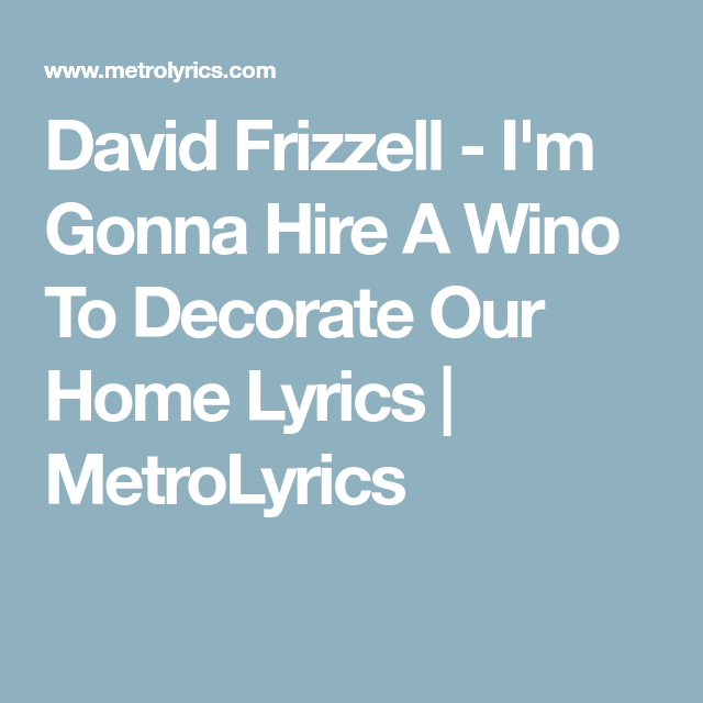 David Frizzell   Iu0027m Gonna Hire A Wino To Decorate Our Home Lyrics |