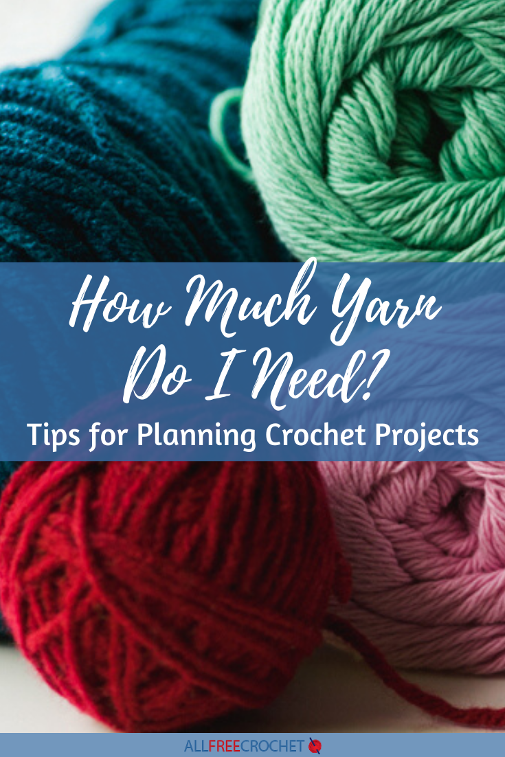 How Much Yarn Do I Need? (Tips for Planning Crochet Projects)