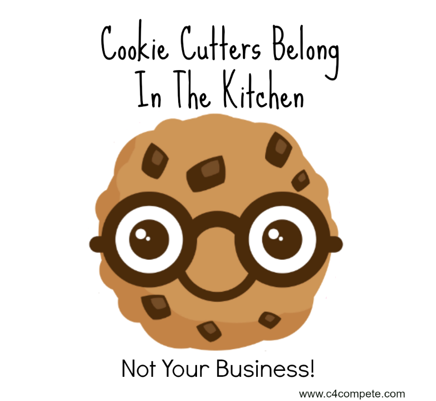 Cookie Cutters Belong In The Kitchen, Not Your Business! :-)