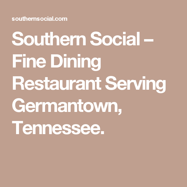 Southern Social Fine Dining Restaurant Serving Germantown