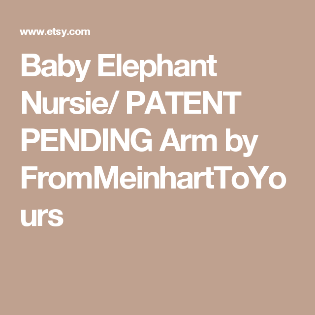 Baby Elephant Nursie/ PATENT PENDING Arm by FromMeinhartToYours