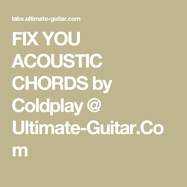 FIX YOU ACOUSTIC CHORDS by Coldplay @ Ultimate-Guitar.Com | Guitar ...