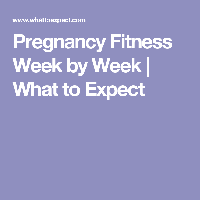 Pregnancy Fitness Week by Week   What to Expect