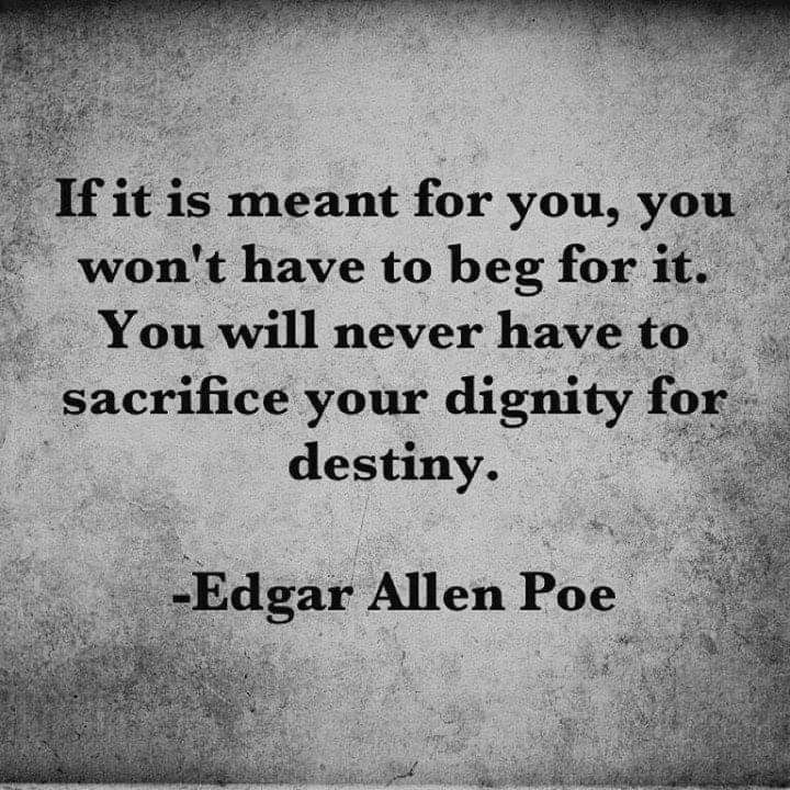 You will never have to sacrifice your dignity for destiny