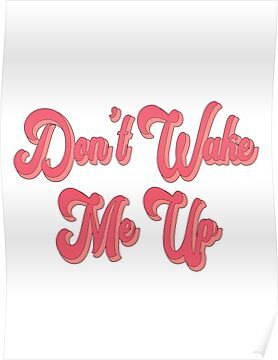 'Don't Wake Me Up / Hot Pink' Poster by Megiley